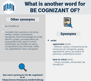 be cognizant of, synonym be cognizant of, another word for be cognizant of, words like be cognizant of, thesaurus be cognizant of