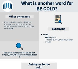 be cold, synonym be cold, another word for be cold, words like be cold, thesaurus be cold