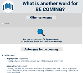 be coming, synonym be coming, another word for be coming, words like be coming, thesaurus be coming