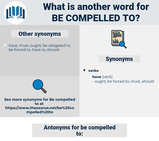 be compelled to, synonym be compelled to, another word for be compelled to, words like be compelled to, thesaurus be compelled to