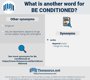 be conditioned, synonym be conditioned, another word for be conditioned, words like be conditioned, thesaurus be conditioned