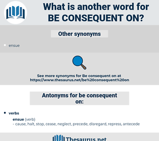 be consequent on, synonym be consequent on, another word for be consequent on, words like be consequent on, thesaurus be consequent on