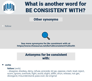 be consistent with, synonym be consistent with, another word for be consistent with, words like be consistent with, thesaurus be consistent with
