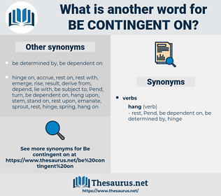 be contingent on, synonym be contingent on, another word for be contingent on, words like be contingent on, thesaurus be contingent on