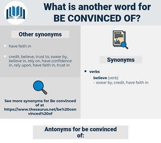be convinced of, synonym be convinced of, another word for be convinced of, words like be convinced of, thesaurus be convinced of