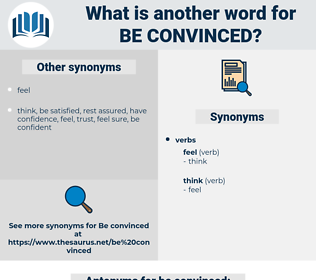 be convinced, synonym be convinced, another word for be convinced, words like be convinced, thesaurus be convinced