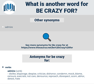 be crazy for, synonym be crazy for, another word for be crazy for, words like be crazy for, thesaurus be crazy for