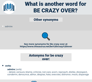 be crazy over, synonym be crazy over, another word for be crazy over, words like be crazy over, thesaurus be crazy over