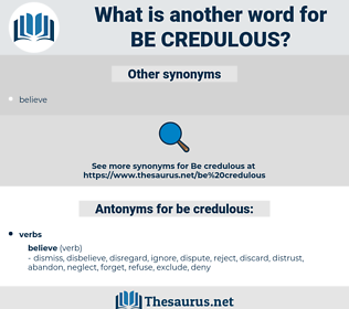 be credulous, synonym be credulous, another word for be credulous, words like be credulous, thesaurus be credulous