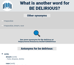 be delirious, synonym be delirious, another word for be delirious, words like be delirious, thesaurus be delirious