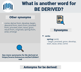 be derived, synonym be derived, another word for be derived, words like be derived, thesaurus be derived