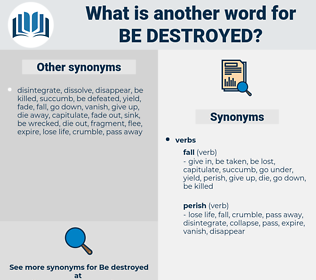 be destroyed, synonym be destroyed, another word for be destroyed, words like be destroyed, thesaurus be destroyed