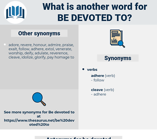 be devoted to, synonym be devoted to, another word for be devoted to, words like be devoted to, thesaurus be devoted to