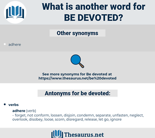 be devoted, synonym be devoted, another word for be devoted, words like be devoted, thesaurus be devoted