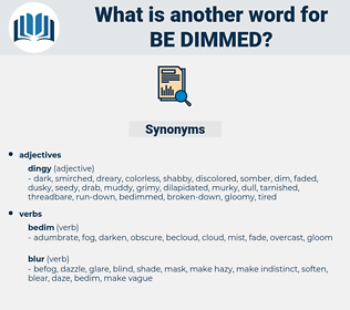 be-dimmed, synonym be-dimmed, another word for be-dimmed, words like be-dimmed, thesaurus be-dimmed