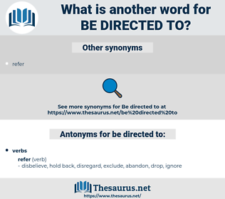 be directed to, synonym be directed to, another word for be directed to, words like be directed to, thesaurus be directed to