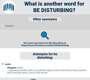 be disturbing, synonym be disturbing, another word for be disturbing, words like be disturbing, thesaurus be disturbing