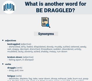 be draggled, synonym be draggled, another word for be draggled, words like be draggled, thesaurus be draggled