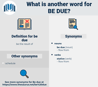 be due, synonym be due, another word for be due, words like be due, thesaurus be due
