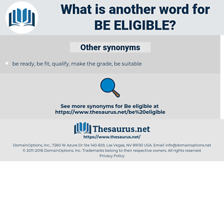 be eligible, synonym be eligible, another word for be eligible, words like be eligible, thesaurus be eligible