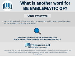 be emblematic of, synonym be emblematic of, another word for be emblematic of, words like be emblematic of, thesaurus be emblematic of