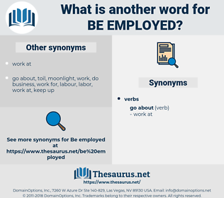 be employed, synonym be employed, another word for be employed, words like be employed, thesaurus be employed