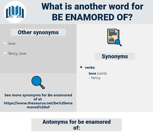 be enamored of, synonym be enamored of, another word for be enamored of, words like be enamored of, thesaurus be enamored of