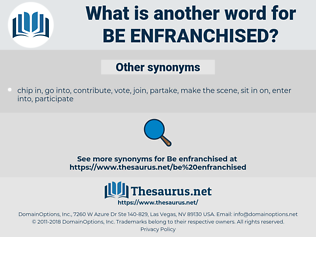 be enfranchised, synonym be enfranchised, another word for be enfranchised, words like be enfranchised, thesaurus be enfranchised