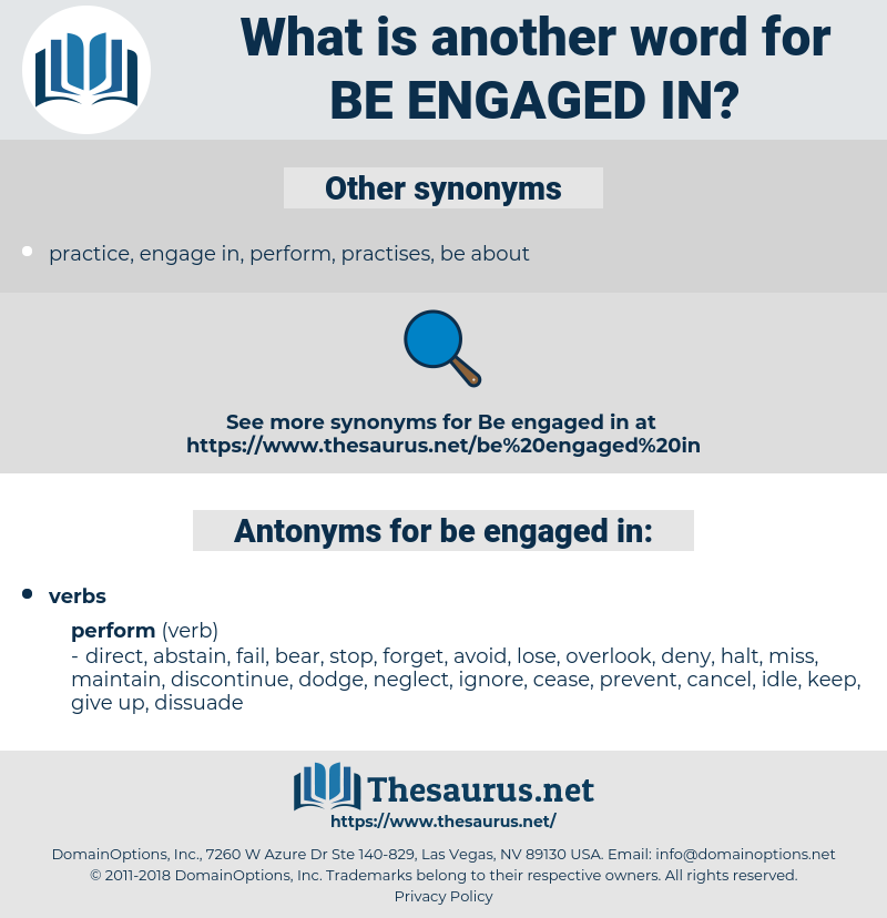 be engaged in, synonym be engaged in, another word for be engaged in, words like be engaged in, thesaurus be engaged in