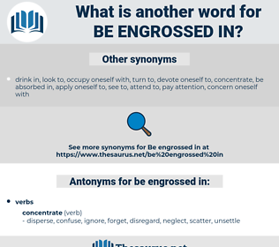 be engrossed in, synonym be engrossed in, another word for be engrossed in, words like be engrossed in, thesaurus be engrossed in