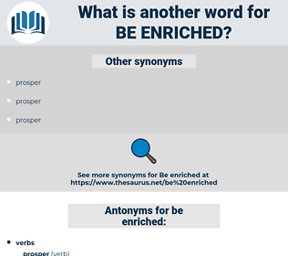 be enriched, synonym be enriched, another word for be enriched, words like be enriched, thesaurus be enriched