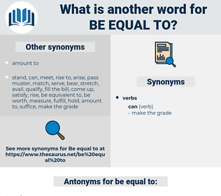 be equal to, synonym be equal to, another word for be equal to, words like be equal to, thesaurus be equal to