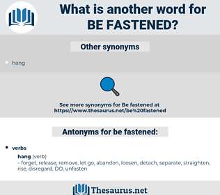 be fastened, synonym be fastened, another word for be fastened, words like be fastened, thesaurus be fastened