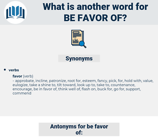 be favor of, synonym be favor of, another word for be favor of, words like be favor of, thesaurus be favor of