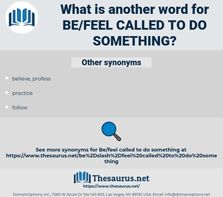 be/feel called to do something, synonym be/feel called to do something, another word for be/feel called to do something, words like be/feel called to do something, thesaurus be/feel called to do something