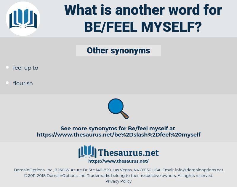 be/feel myself, synonym be/feel myself, another word for be/feel myself, words like be/feel myself, thesaurus be/feel myself