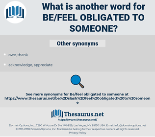 be/feel obligated to someone, synonym be/feel obligated to someone, another word for be/feel obligated to someone, words like be/feel obligated to someone, thesaurus be/feel obligated to someone