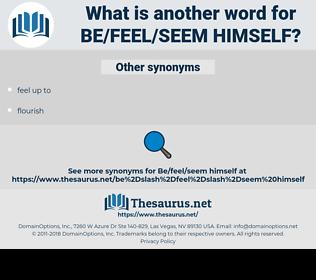 be/feel/seem himself, synonym be/feel/seem himself, another word for be/feel/seem himself, words like be/feel/seem himself, thesaurus be/feel/seem himself