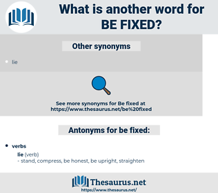 be fixed, synonym be fixed, another word for be fixed, words like be fixed, thesaurus be fixed