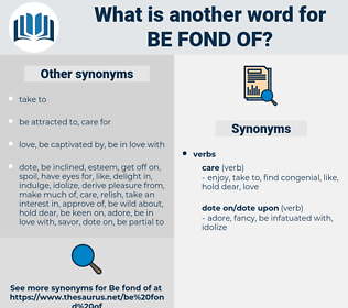 be fond of, synonym be fond of, another word for be fond of, words like be fond of, thesaurus be fond of