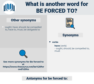 be forced to, synonym be forced to, another word for be forced to, words like be forced to, thesaurus be forced to