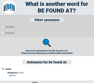 be found at, synonym be found at, another word for be found at, words like be found at, thesaurus be found at