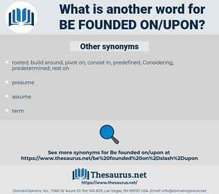 be founded on/upon, synonym be founded on/upon, another word for be founded on/upon, words like be founded on/upon, thesaurus be founded on/upon