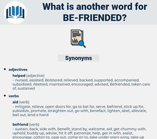 be-friended, synonym be-friended, another word for be-friended, words like be-friended, thesaurus be-friended
