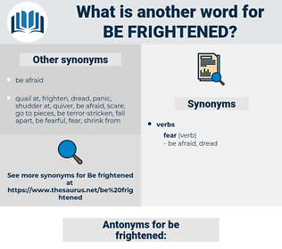 be frightened, synonym be frightened, another word for be frightened, words like be frightened, thesaurus be frightened