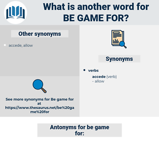 be game for, synonym be game for, another word for be game for, words like be game for, thesaurus be game for