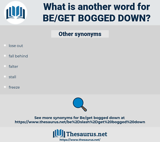 be/get bogged down, synonym be/get bogged down, another word for be/get bogged down, words like be/get bogged down, thesaurus be/get bogged down