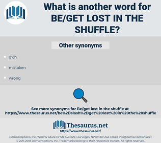 be/get lost in the shuffle, synonym be/get lost in the shuffle, another word for be/get lost in the shuffle, words like be/get lost in the shuffle, thesaurus be/get lost in the shuffle