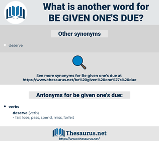 be given one's due, synonym be given one's due, another word for be given one's due, words like be given one's due, thesaurus be given one's due