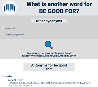 be good for, synonym be good for, another word for be good for, words like be good for, thesaurus be good for